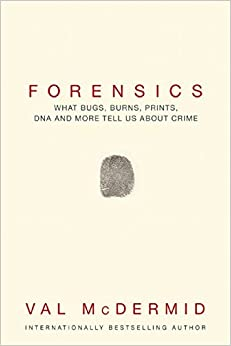 Book Forensics: What Bugs, Burns, Prints, DNA and More Tell Us about Crime