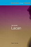 Jacques Lacan (Routledge Critical Thinkers)
