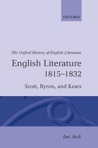 English Literature 1815-1832: Scott, Byron, and Keats (Oxford History of English Literature)
