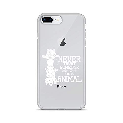 (iPhone 7 Plus/8 Plus Pure Clear Case Crystal Clear Cases Cover Never Trust Someone Who Kind to Animals Lover Vegan Transparent)