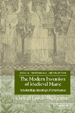 Read Online The Modern Invention of Medieval Music: Scholarship, Ideology, Performance (Musical Performance and Reception) pdf epub