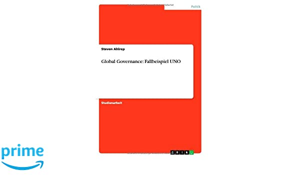 Global Governance: Fallbeispiel UNO (German Edition)