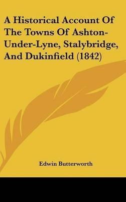 Download A Historical Account Of The Towns Of Ashton-Under-Lyne, Stalybridge, And Dukinfield (1842)(Hardback) - 2009 Edition PDF