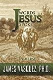 Words Jesus Spoke - in Verse, James Vasquez, 1452077894