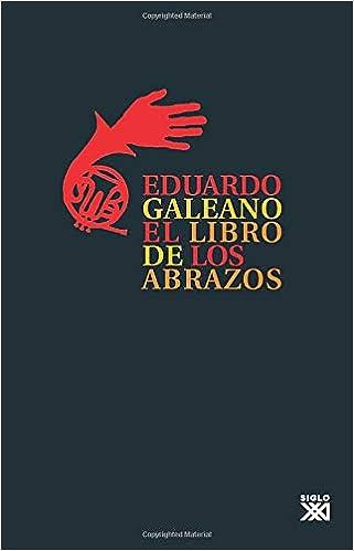96dbc6886d0 El libro de los abrazos: 5 Biblioteca Eduardo Galeano: Amazon.es: Eduardo  Galeano: Libros