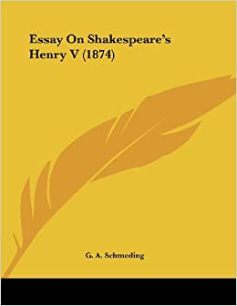 Essay On Shakespeare's Henry V (1874) (German Edition): G. A. ...