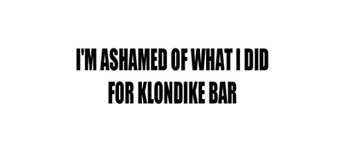 im-ashamed-of-what-i-did-for-klondike-bar-decal-car-laptop-wall-sticker