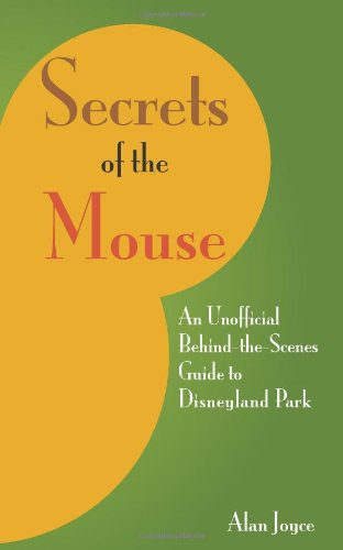 Secrets Of The Mouse: An Unofficial Behind-The-Scenes Guide To Disneyland Park