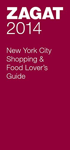 2014 New York City Shopping & Food Lover's Guide (Zagat New York City Food Lovers Guide)