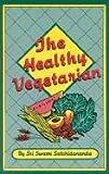 The Healthy Vegetarian, Sri Swami Satchidananda, 0932040322
