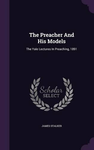 Download The Preacher And His Models: The Yale Lectures In Preaching, 1891 pdf epub