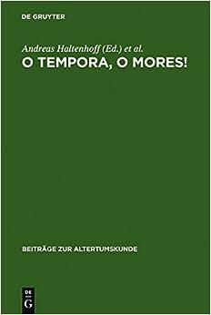 O Tempora, O Mores!: Romische Werte Und Romische Literatur in Den Letzten Jahrzehnten Der Republik (Beitrage Zur Altertumskunde)
