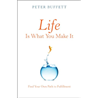 Life Is What You Make It: Find Your Own Path to Fulfillment (English Edition)