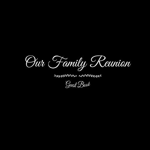 Our Family Reunion Guest Book: Our Family Reunion Guest Message Book For Parties Your guests and friends will be able to sign in their Name Birthday ... Keepsake Family Reunion Party Black Cover