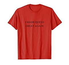 This funny I Made Queso Great Again shirt will be a hit at any party! Everyone loves melted cheese with peppers and tomatoes in a slow cooker. Whether you like to add chili or make it blanco queso is great with a margarita taco burrito or chi...