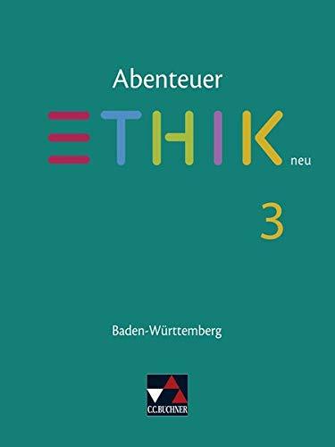 Abenteuer Ethik – Baden-Württemberg - neu / Unterrichtswerk für Ethik in der Sekundarstufe I: Abenteuer Ethik – Baden-Württemberg - neu / Abenteuer ... für Ethik in der Sekundarstufe I