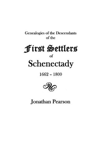 Contributions for the Genealogies of the Descendants of the First Settlers of the Patent & City of Schenectady [N.Y.] from 1662 to - York New Schenectady