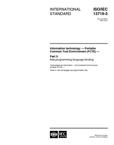 ISO/IEC 13719-3:1998, Information technology - Portable common tool environment (PCTE) - Part 3: Ada programming language binding by Multiple.  Distributed through American National Standards Institute (ANSI)