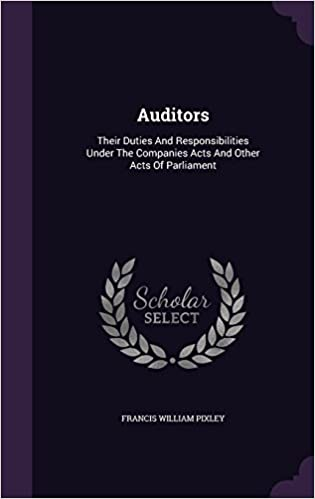 Auditors: Their Duties And Responsibilities Under The Companies Acts And Other Acts Of Parliament