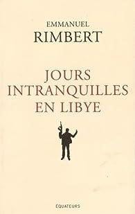 Jours intranquilles en Libye par Emmanuel Rimbert