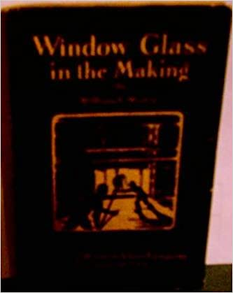 Window glass in the making:: An art, a craft, a business,