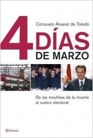 4 Dias de Marzo: de Las Mochilas de La Muerte Al Vuelco Electoral (Spanish Edition) (Spanish) Paperback – 2004