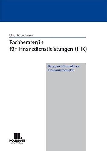 Fachberater/in für Finanzdienstleistungen (IHK). Bausparen /Immobilien /Finanzmathematik Taschenbuch – 1. Juni 2006 Ulrich W Lochmann Holzmann Medien 3778306359 Berufsschulbücher