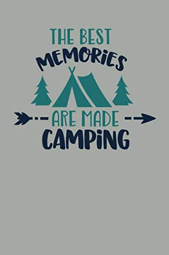 The Best Memories Are Made Camping: Camping Journal RV Travel Diary 6
