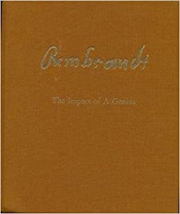 rembrandt the impact of a genius rembrandt his pupils and followers in the seventeenth century