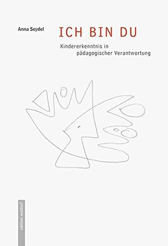 Ich bin Du: Kindererkenntnis in pädagogischer Verantwortung