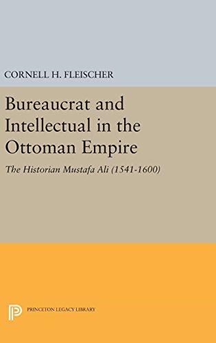 Bureaucrat and Intellectual in the Ottoman Empire: The Historian Mustafa Ali (1541-1600) (Princeton Studies on the Near East) (Bureaucrat And Intellectual In The Ottoman Empire)