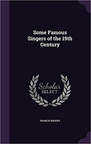Download online Some Famous Singers of the 19th Century PDF, azw (Kindle), ePub