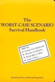 The Worst-Case Scenario Survival Handbook : How to Escape from Quicksand, Wrestle an Alligator, Break down a Door, Land a (Worst Case Scenario Survival Handbook Parenting)