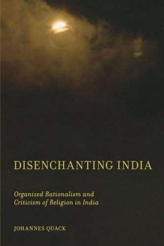 Disenchanting India: Organized Rationalism And Criticism Of Religion In India
