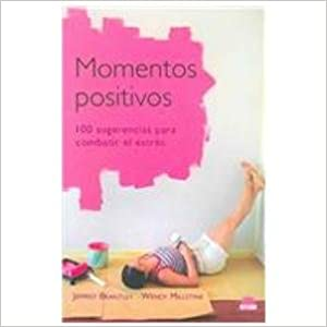 Momentos Positivos/ Five Good Minutes: 100 Sugerencias Para Combatir El Estres (Terapias Naturales/ Natural Therapies)