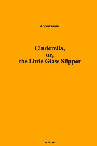Cinderella; or, the Little Glass Slipper ()