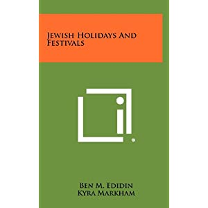 Jewish Holidays and Festivals Ben M. Edidin and Kyra Markham