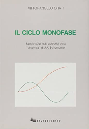 Il ciclo monofase. Saggio sugli esiti aporetici della «dinamica» di J. A. Schumpeter