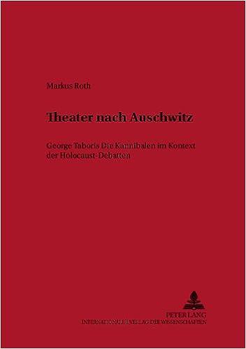 Theater Nach Auschwitz: George Taboris 'Die Kannibalen' Im Kontext Der Holocaust-Debatten (Historisch-Kritische Arbeiten Zur Deutschen Literatur)