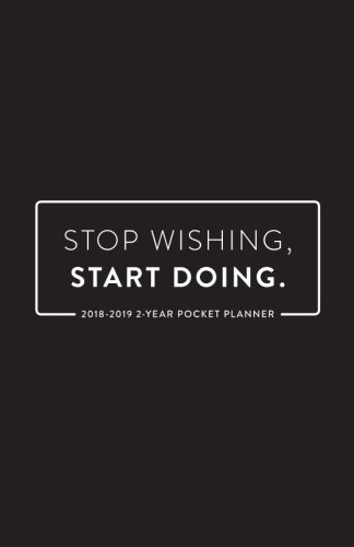 2018-2019 2-Year Pocket Planner; Stop Wishing,Start Doing: 2-Year Pocket Calendar and Monthly Planner (2018 Daily, Weekly and Monthly Planner, Agenda, Organizer and Calendar for Productivity)
