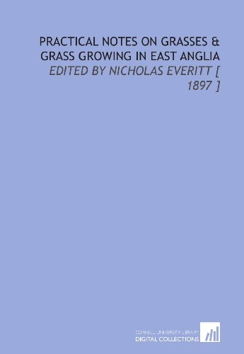 Practical Notes on Grasses & Grass Growing in East Anglia: Edited by Nicholas Everitt [ 1897 ]