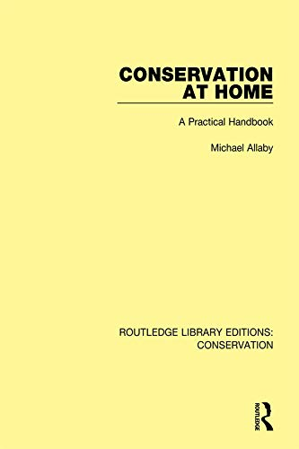 Conservation at Home: A Practical Handbook (Routledge Library Editions: Conservation 1)