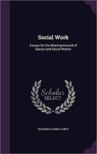 Social Work Essays On The Meetingground Of Doctor And Social  Social Work Essays On The Meetingground Of Doctor And Social Worker  Richard Clarke Cabot  Amazoncom Books