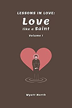 Lessons in Love: Love like a Saint by [North, Wyatt]