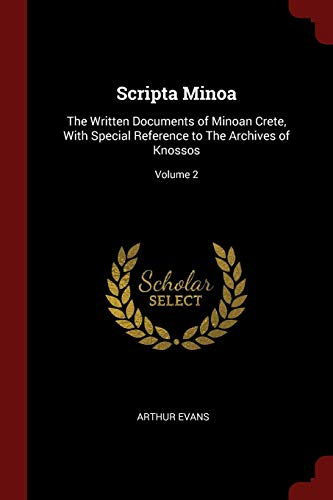 Scripta Minoa: The Written Documents of Minoan Crete, With Special Reference to The Archives of Knossos; Volume 2