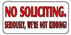No Soliciting Seriously We're Not Kidding - Business Sign -