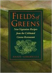 Fields of Greens: New Vegetarian Recipes from the Celebrated 'Greens' Restaurant