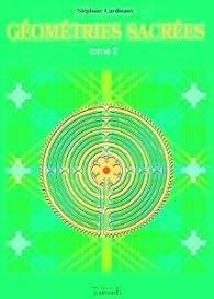 Géométries sacrées : Tome 2 par Stéphane Cardinaux