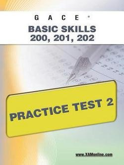 Sharon Wynne: Gace Basic Skills 200, 201, 202 Practice Test 2 (Paperback); 2011 Edition