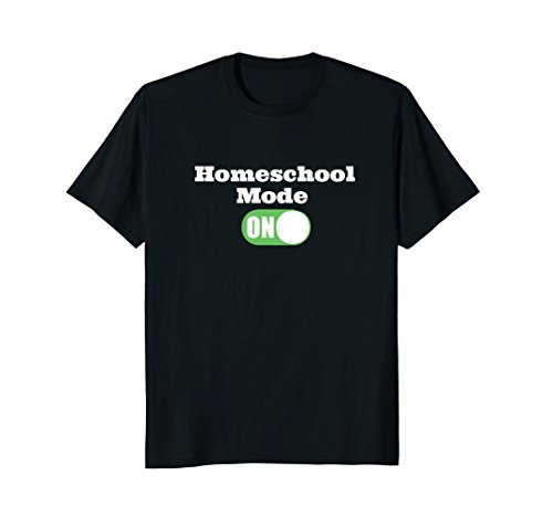 Homeschool Mode On Tshirt for Womens Girls Boys and Men